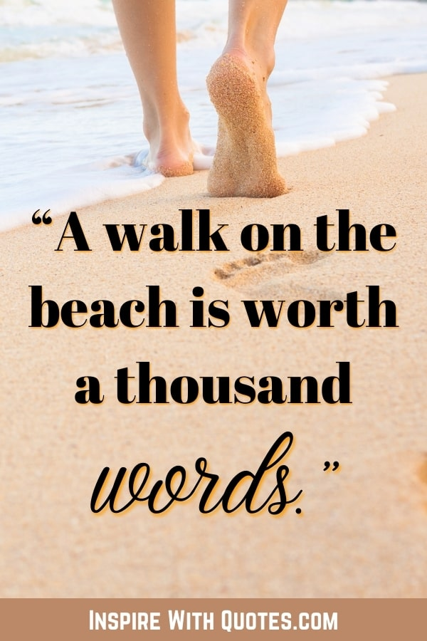 """person walking into the ocean with the beach quote about """"a walk on the beach being worth a thousand words"""""""