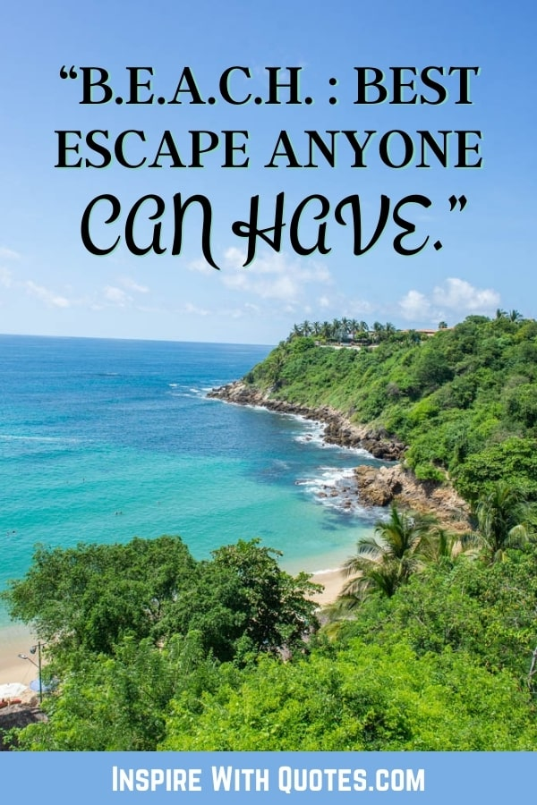 """a rugged ocean coastline with the beach caption """"B.E.A.C.H. Best escape anyone can have"""""""