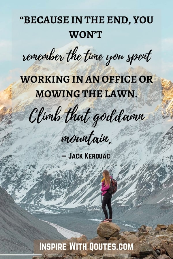 """snowy mountain peak with captions""""in the end you won't remember the office, climb that mountain!"""""""