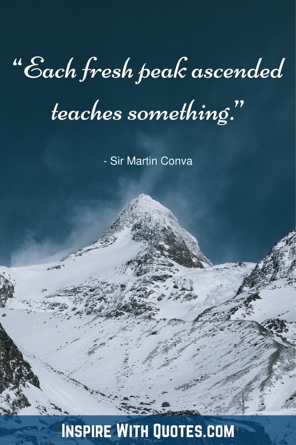 """a snowy mountain peak with the quote """"each fresh peak ascended teaches us something"""""""