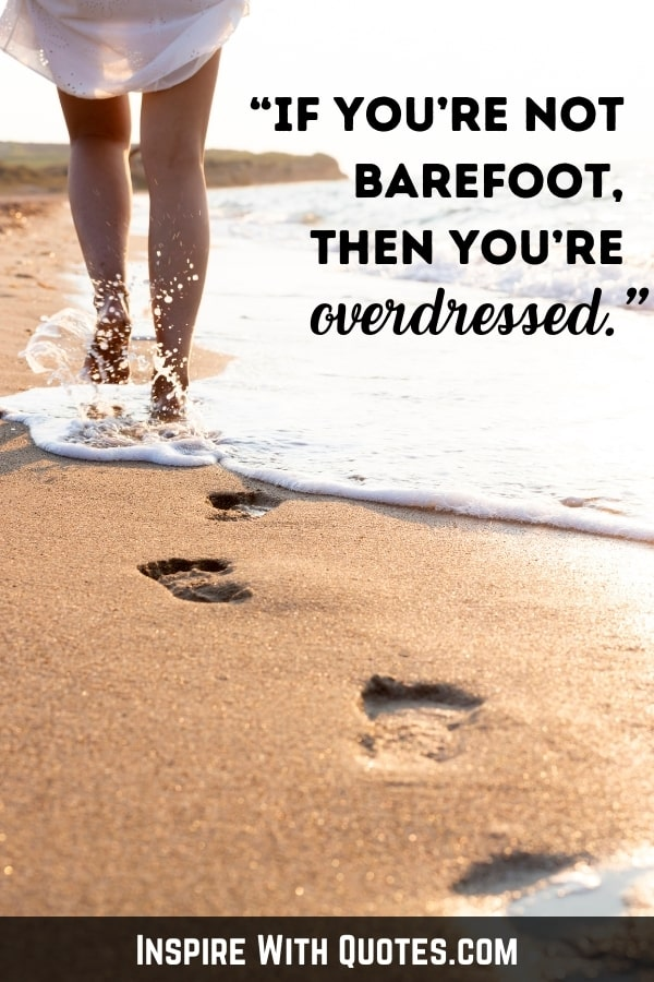 """person walking on the beach with the caption """"if you're not barefoot then you're overdressed"""""""