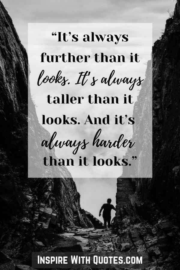 """Person climbing through a mountain canyon with the quote about """"it always being further than it looks"""""""