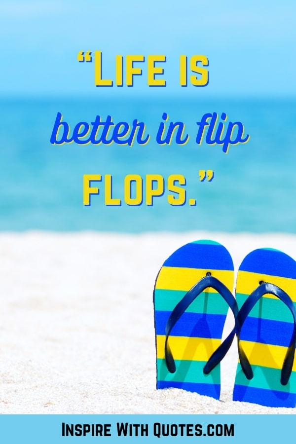 """flip flops on the sand with the quote """"life is better in flip flops"""""""