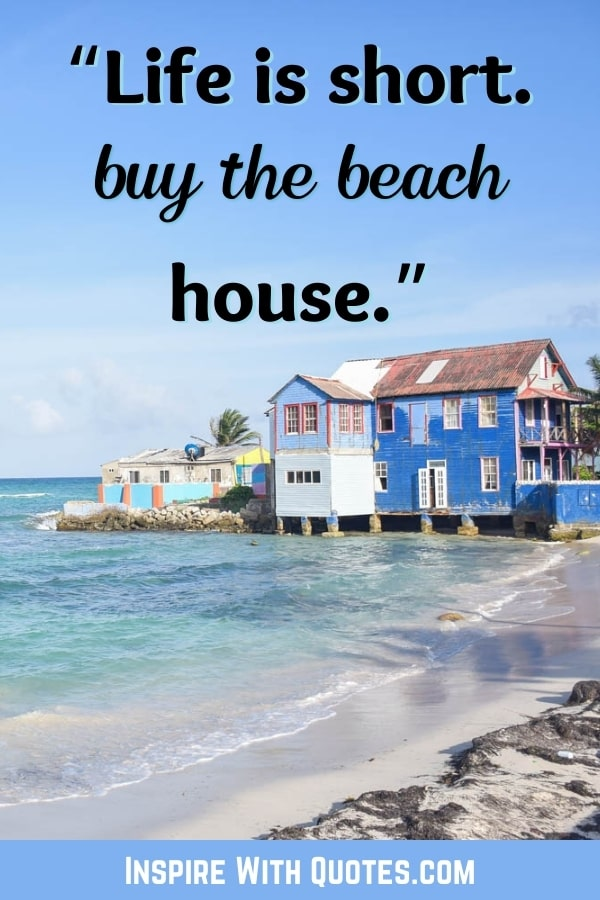 """A house on the beach with the quote """"life is short, buy the beach house"""""""