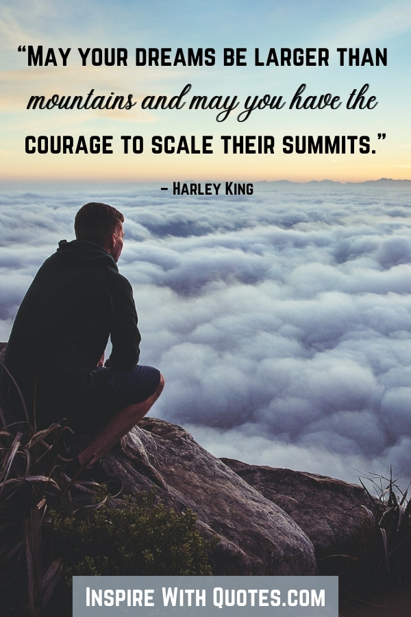 """Person pn a mountain above the clouds """"may your dreams always be taller than mountains"""""""