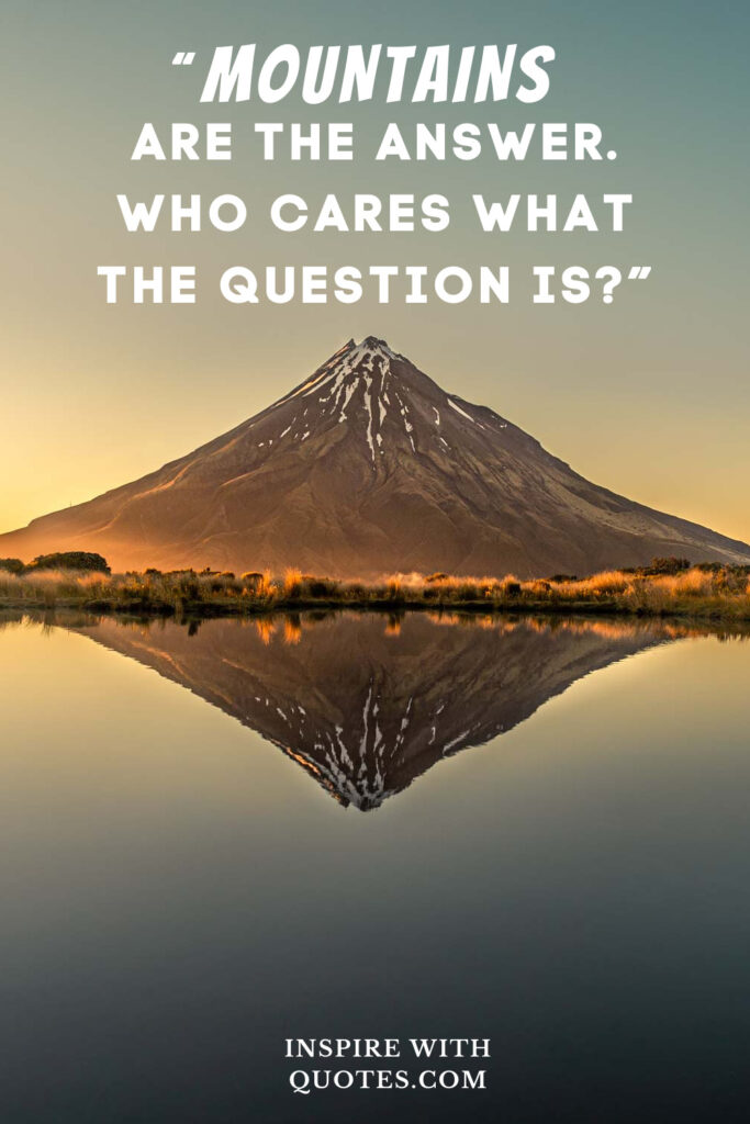mountains-are-the-question-quote