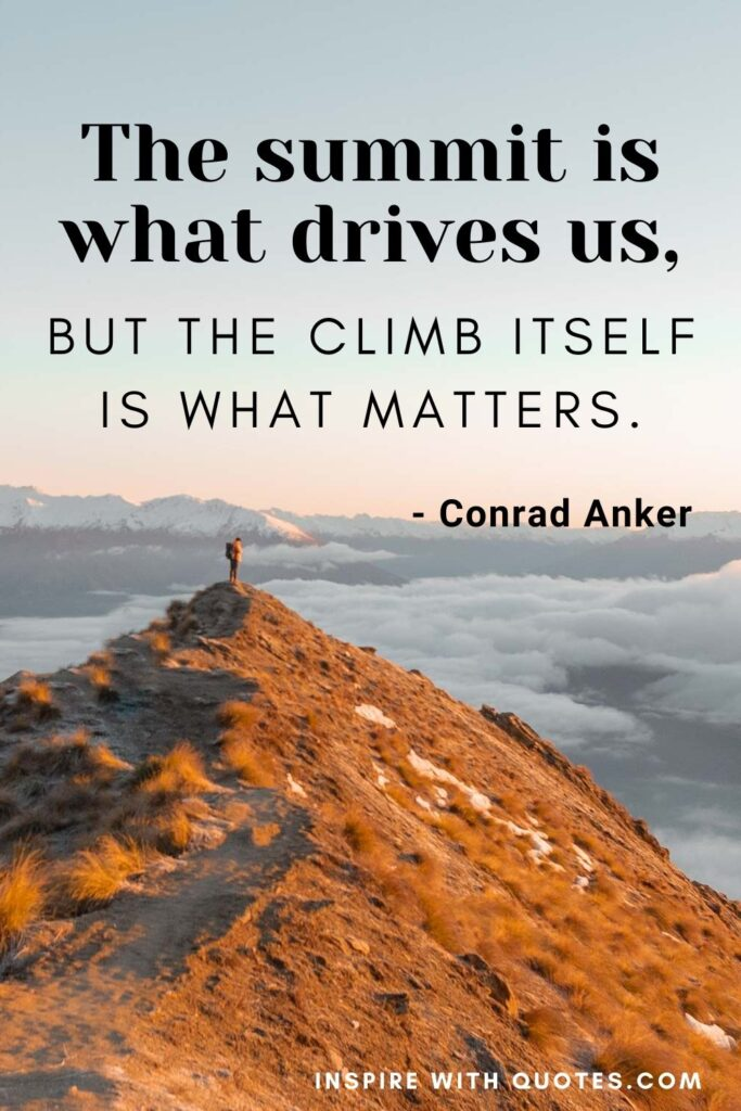The-summit-is-what-drives-us-but-the-climb-itself-is-what-matters-quotes-17