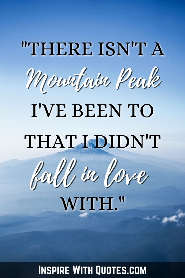 """Panoramic view of the mountains with the quote"""" there isn't a mountain peak that I've been to that I didn't fall in love with"""""""
