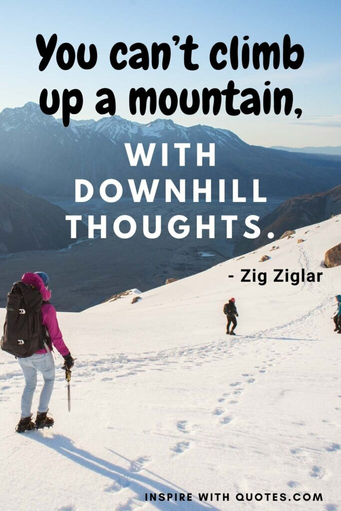 You-can't-climb-up-a-mountain,-with-downhill-thoughts-quotes-18