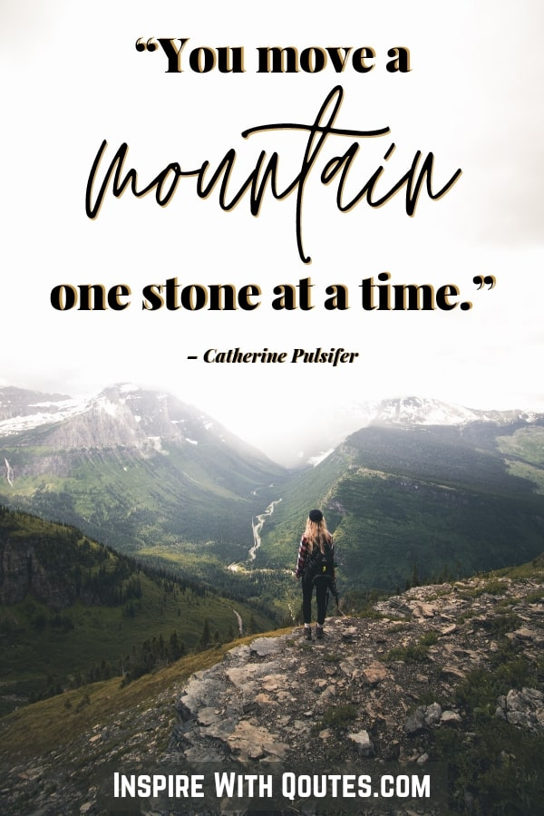 You-move-a-mountain-one-stone-at-a-time-quote