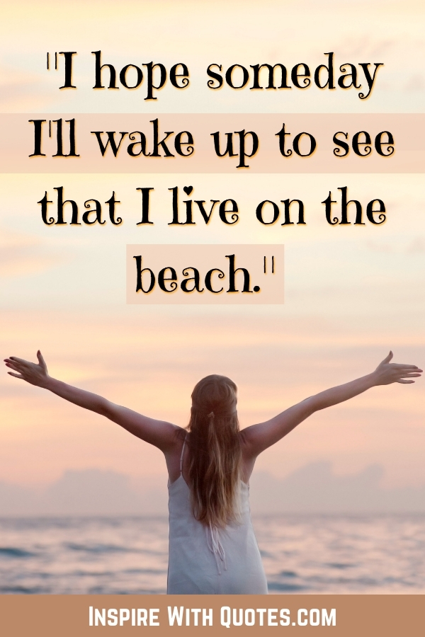 """woman at the beach with the caption """"I hope that someday I wake up to see that I live on the beach"""""""