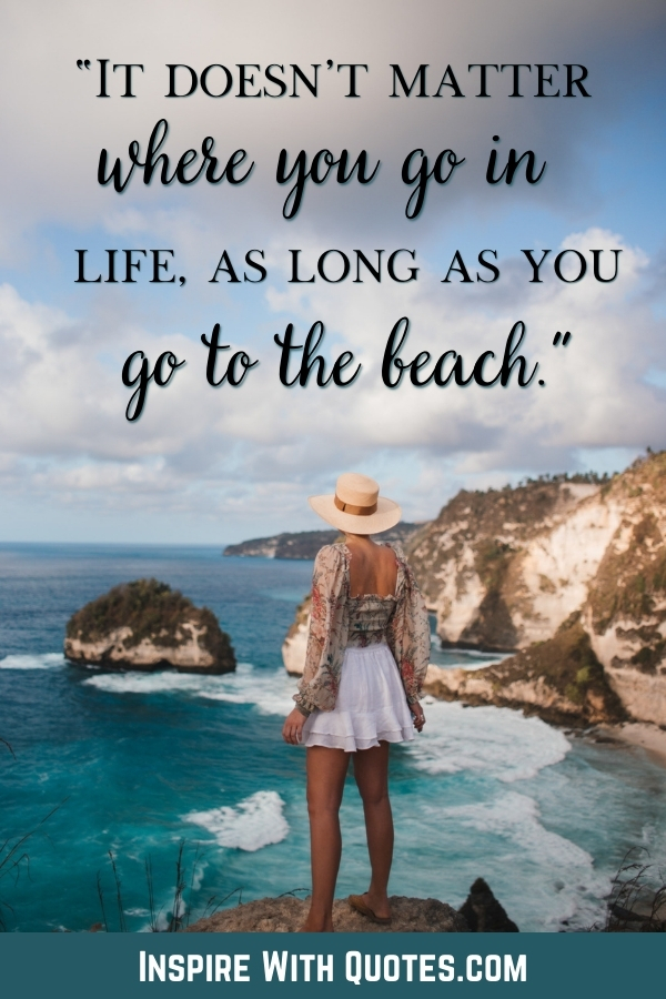 """woman standing next to a beach with the quote """"it doesn;t matter where you go in life as long as you go to the beach"""""""
