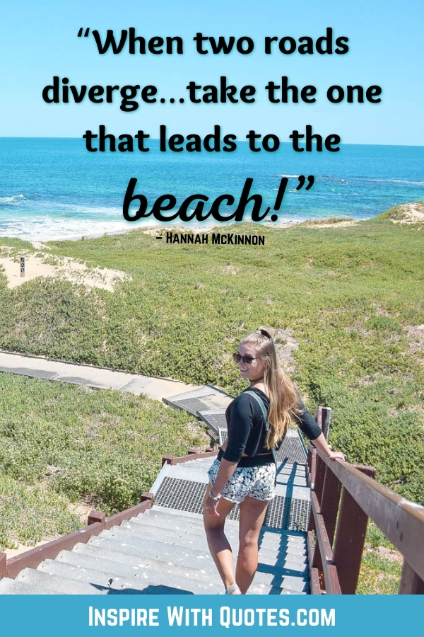 """woman walking to the beach with the quote """"when two roads diverge, take the one that leads to the beach"""""""