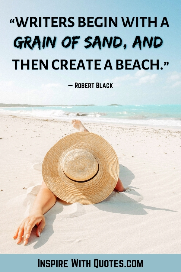 """person laying in the sand with the quote """"writers begin with a grain of sand and then create a beach"""""""