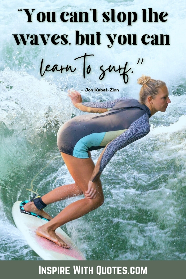 """woman surfing with the caption """"you can;t stop the waves, but you can learn to surf"""""""